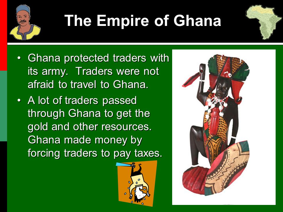 3.The Empire of Ghana became rich because of its mighty army.