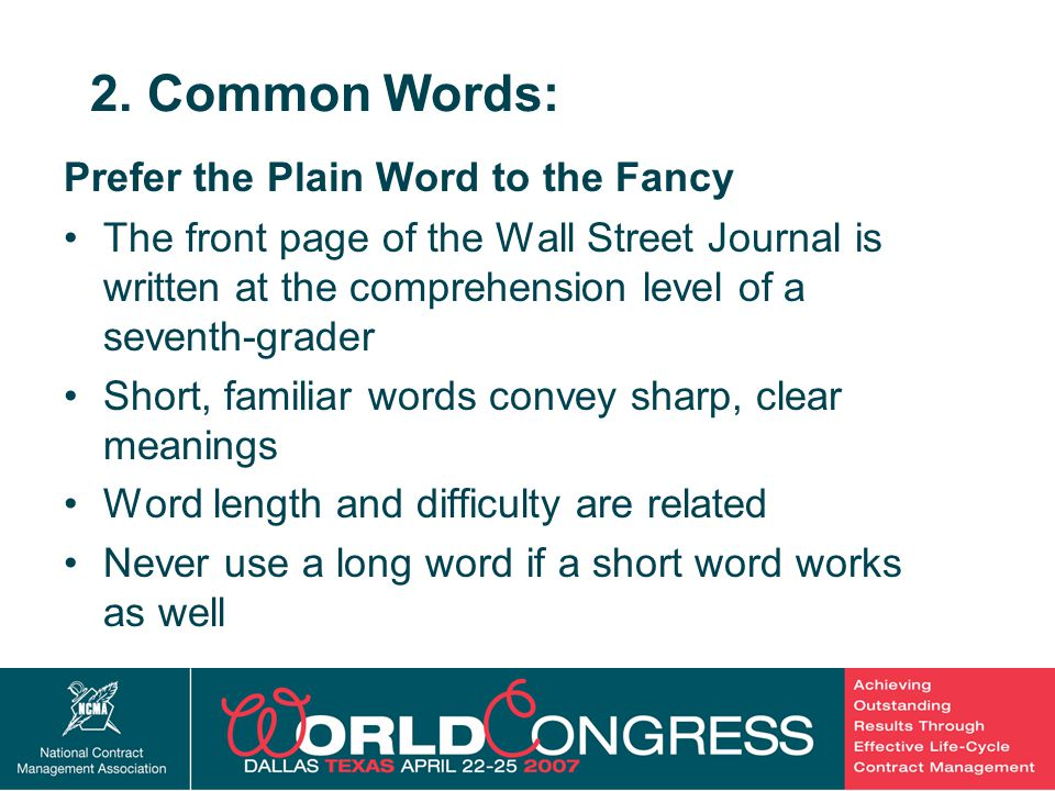 14 2. Common Words: Prefer the Plain Word to the Fancy The front page of the Wall Street Journal is written at the comprehension level of a seventh-gr
