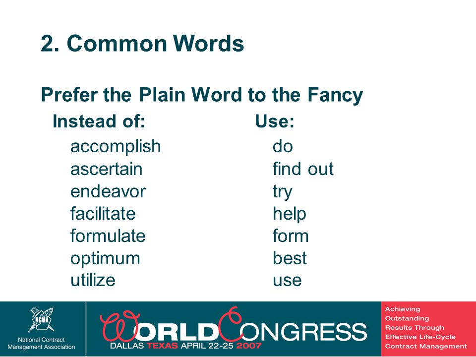 15 2. Common Words Prefer the Plain Word to the Fancy Instead of: accomplish ascertain endeavor facilitate formulate optimum utilize Use: do find out