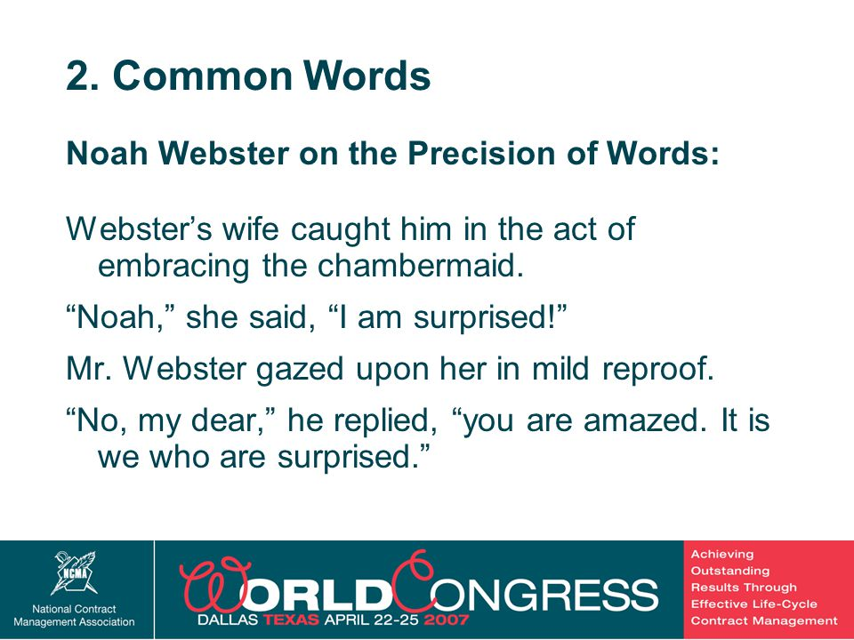 """20 2. Common Words Noah Webster on the Precision of Words: Webster's wife caught him in the act of embracing the chambermaid. """"Noah,"""" she said, """"I am"""