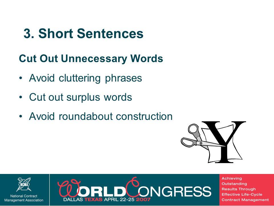 22 3. Short Sentences Cut Out Unnecessary Words Avoid cluttering phrases Cut out surplus words Avoid roundabout construction