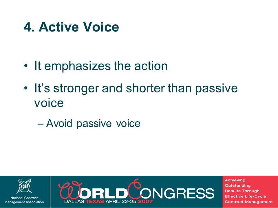 26 4. Active Voice It emphasizes the action It's stronger and shorter than passive voice –Avoid passive voice
