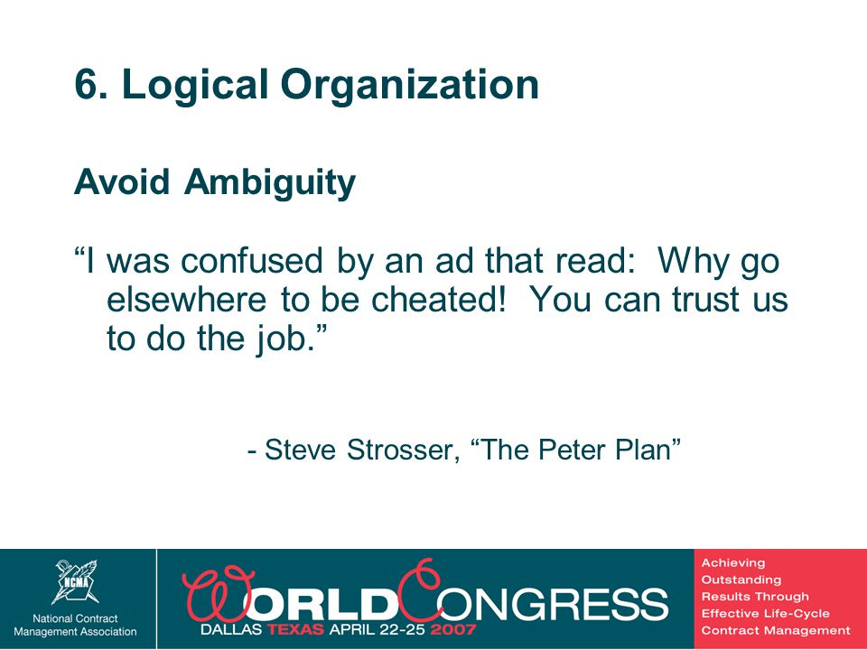 """33 6. Logical Organization Avoid Ambiguity """"I was confused by an ad that read: Why go elsewhere to be cheated! You can trust us to do the job."""" - Stev"""