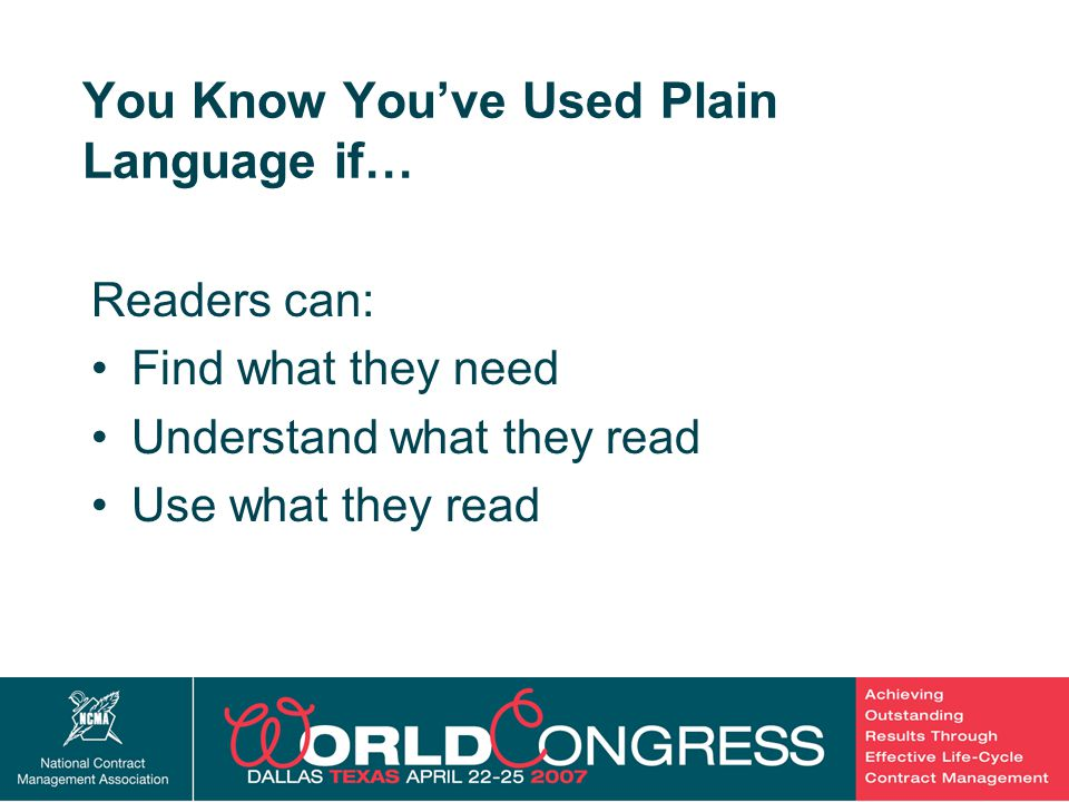 7 You Know You've Used Plain Language if… Readers can: Find what they need Understand what they read Use what they read