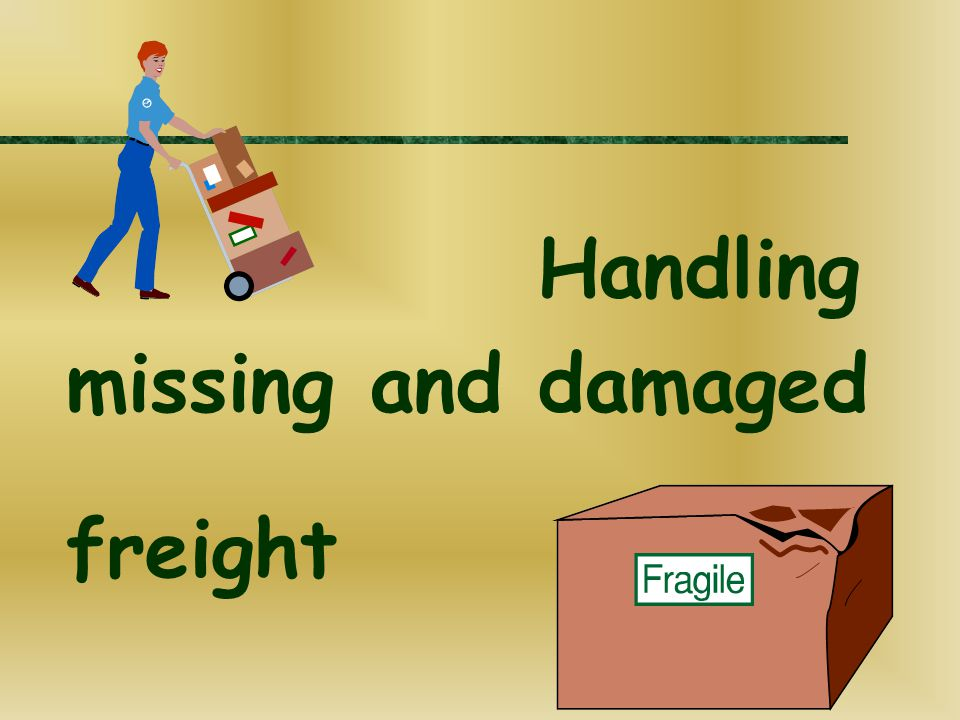 missing and damaged Handling freight