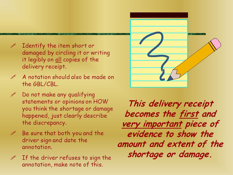  Identify the item short or damaged by circling it or writing it legibly on all copies of the delivery receipt.