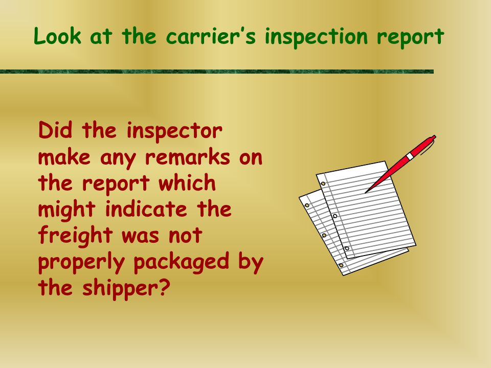 Did the inspector make any remarks on the report which might indicate the freight was not properly packaged by the shipper.