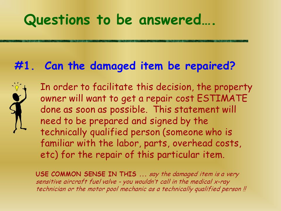 #1. Can the damaged item be repaired. Questions to be answered….