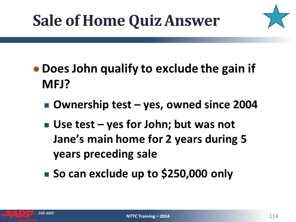 TAX-AIDE Sale of Home Quiz Answer ● Does John qualify to exclude the gain if MFJ.
