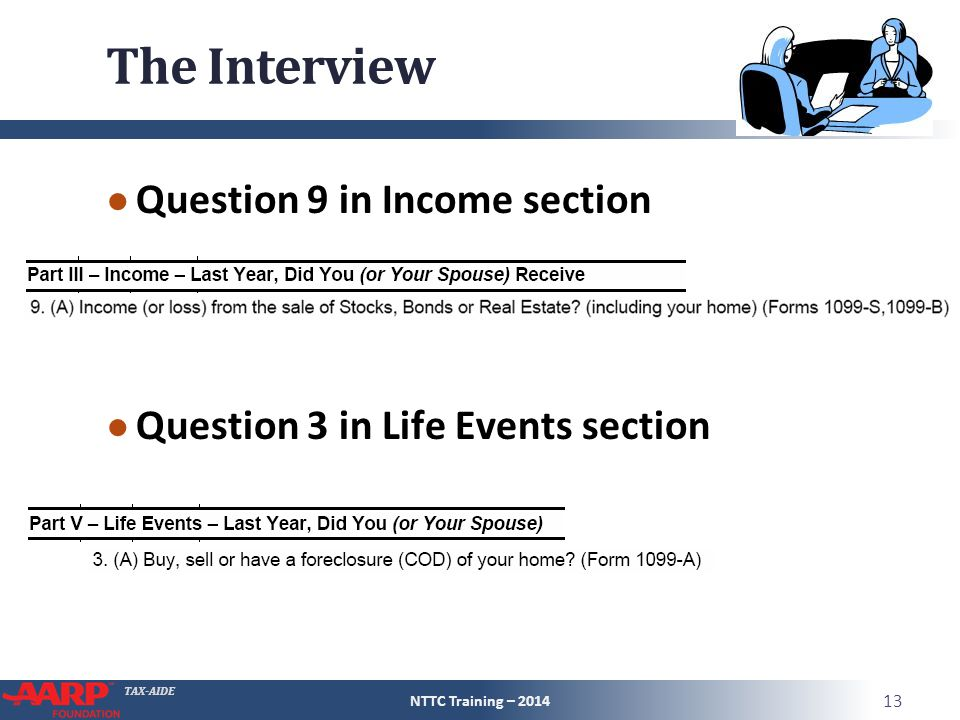 TAX-AIDE The Interview ● Question 9 in Income section ● Question 3 in Life Events section NTTC Training – 2014 13