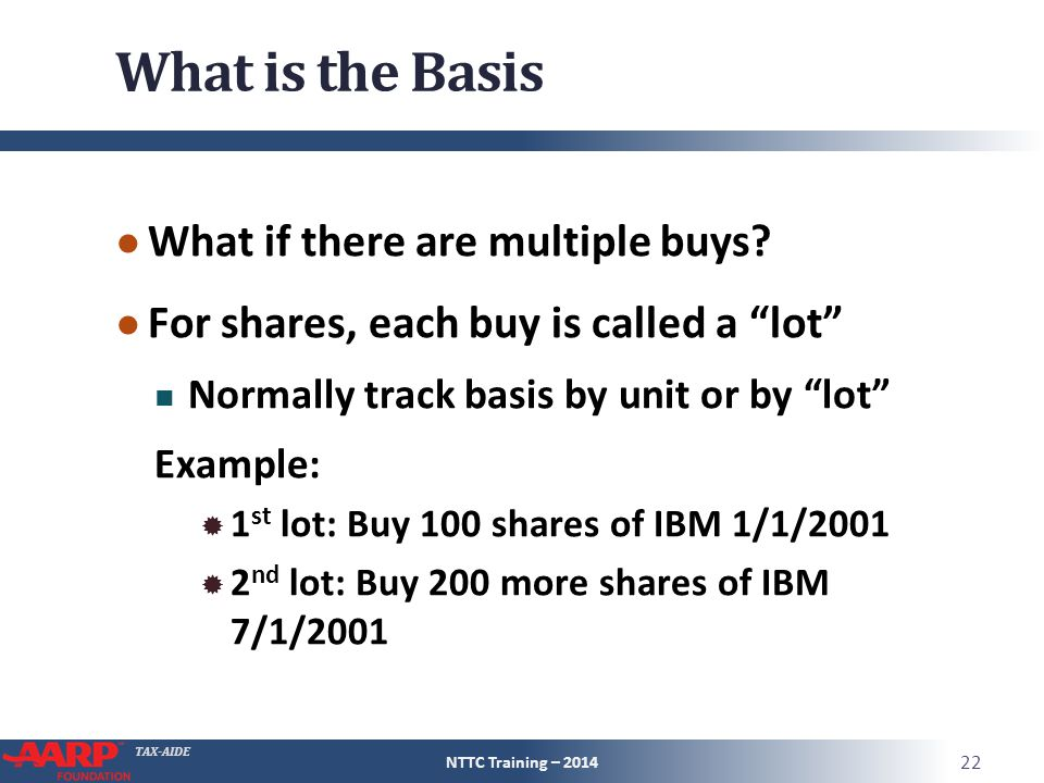 TAX-AIDE What is the Basis ● What if there are multiple buys.
