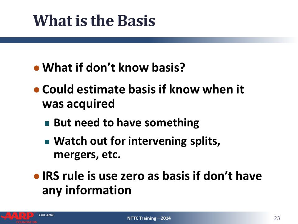 TAX-AIDE What is the Basis ● What if don't know basis.