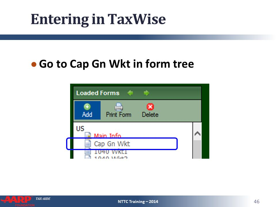 TAX-AIDE Entering in TaxWise ● Go to Cap Gn Wkt in form tree NTTC Training – 2014 46