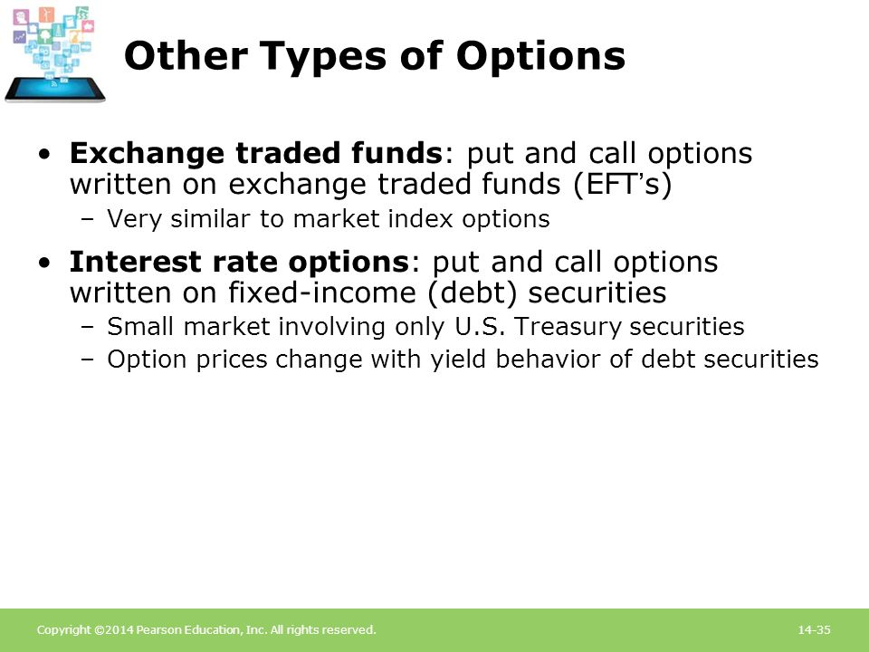 Copyright ©2014 Pearson Education, Inc. All rights reserved.14-35 Other Types of Options Exchange traded funds: put and call options written on exchan