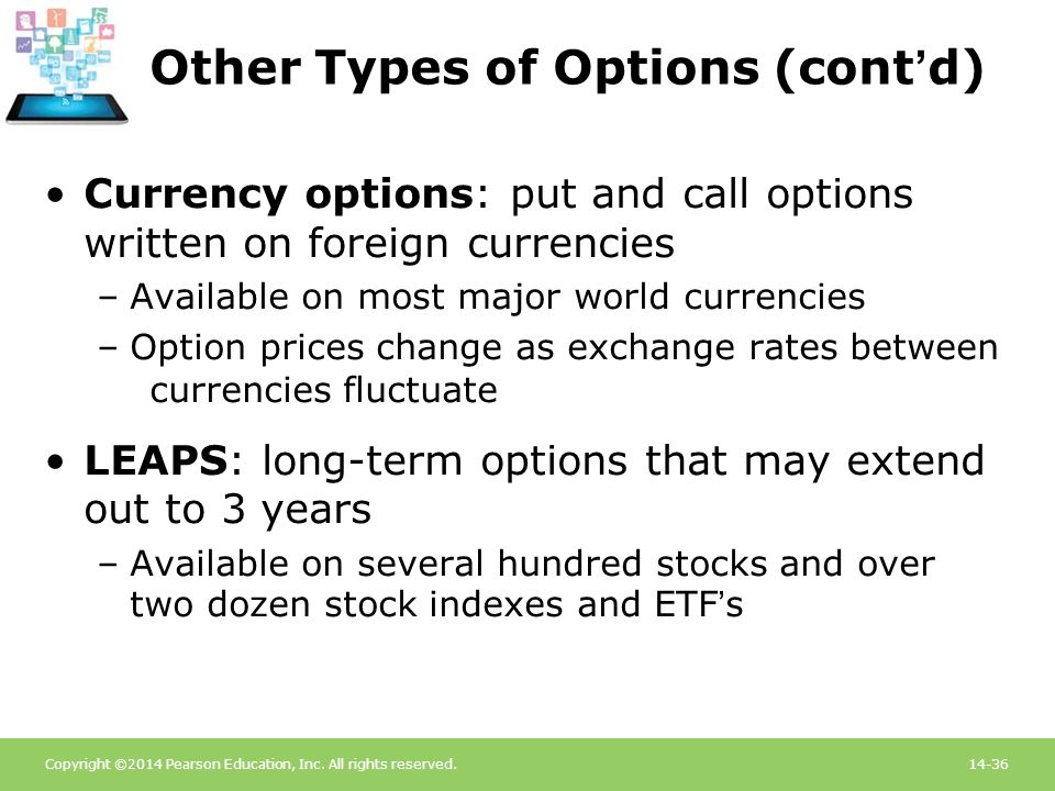 Copyright ©2014 Pearson Education, Inc. All rights reserved.14-36 Other Types of Options (cont'd) Currency options: put and call options written on fo