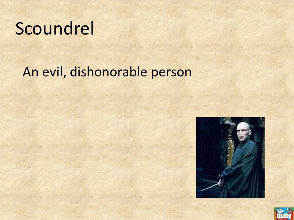 Scoundrel An evil, dishonorable person