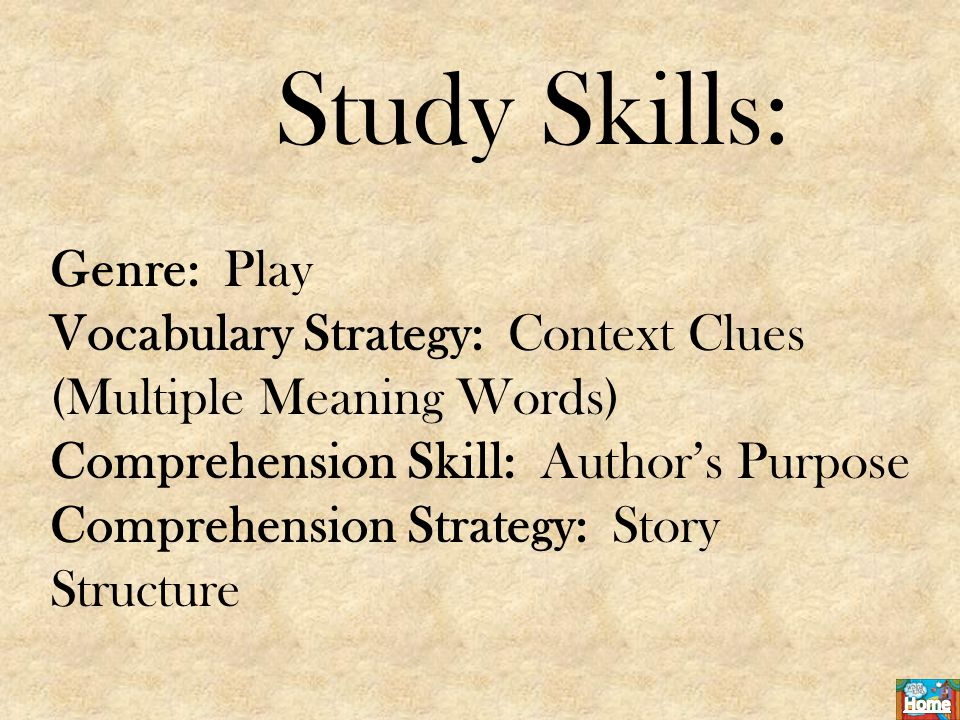 Study Skills: Genre: Play Vocabulary Strategy: Context Clues (Multiple Meaning Words) Comprehension Skill: Author's Purpose Comprehension Strategy: Story Structure