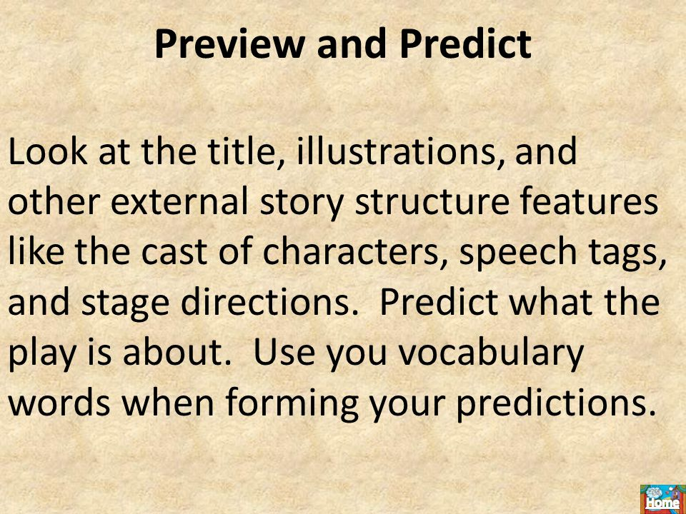 Preview and Predict Look at the title, illustrations, and other external story structure features like the cast of characters, speech tags, and stage directions.