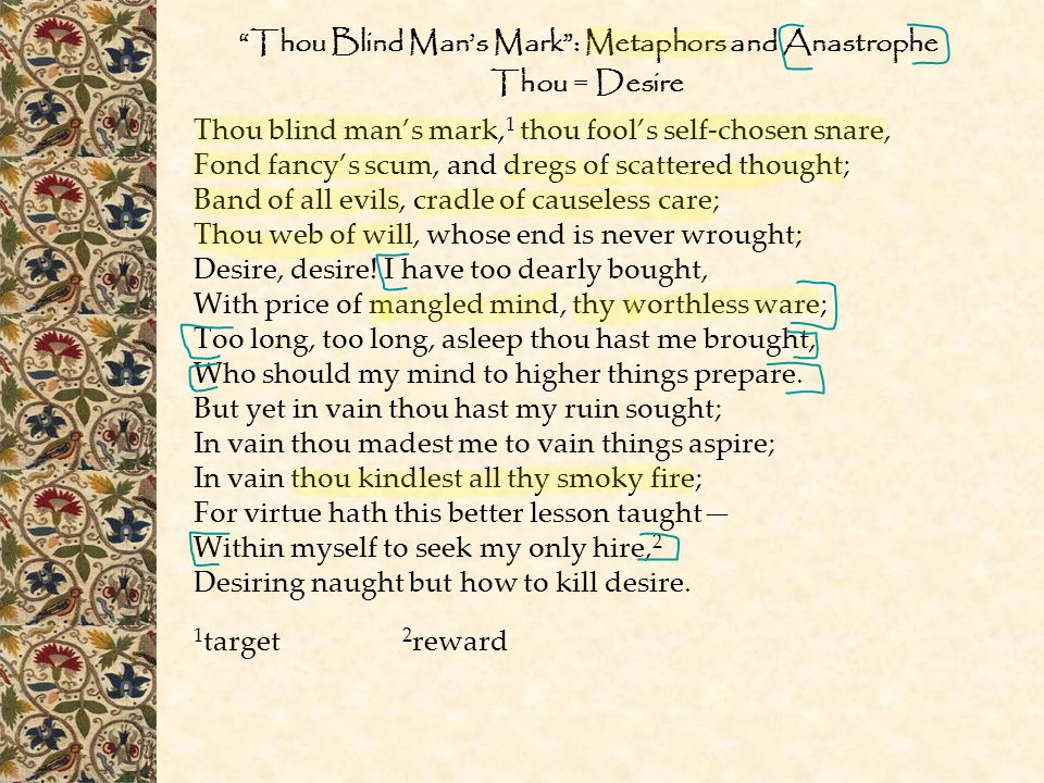 """""""Thou Blind Man's Mark"""": Metaphors and Anastrophe Thou = Desire Thou blind man's mark, 1 thou fool's self-chosen snare, Fond fancy's scum, and dregs o"""