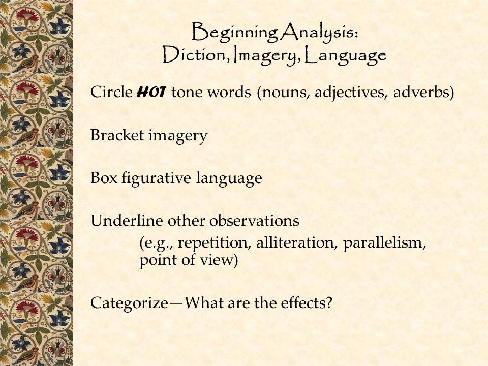 Beginning Analysis: Diction, Imagery, Language Circle HOT tone words (nouns, adjectives, adverbs) Bracket imagery Box figurative language Underline ot