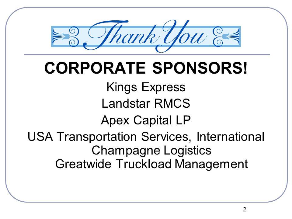 2 CORPORATE SPONSORS! Kings Express Landstar RMCS Apex Capital LP USA Transportation Services, International Champagne Logistics Greatwide Truckload M