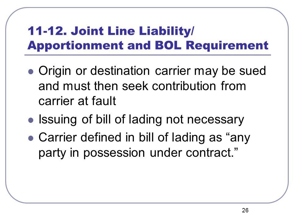 26 11-12. Joint Line Liability/ Apportionment and BOL Requirement Origin or destination carrier may be sued and must then seek contribution from carri