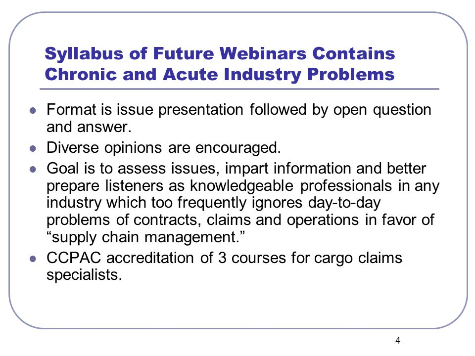 4 Syllabus of Future Webinars Contains Chronic and Acute Industry Problems Format is issue presentation followed by open question and answer.