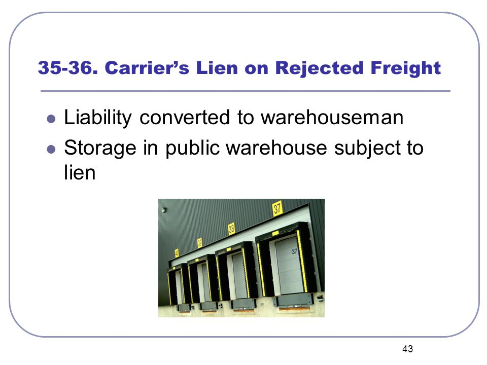 43 35-36. Carrier's Lien on Rejected Freight Liability converted to warehouseman Storage in public warehouse subject to lien