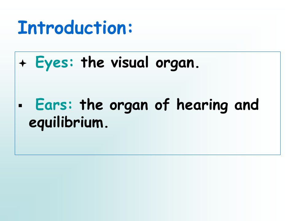 Introduction: ª Eyes: the visual organ. § Ears: the organ of hearing and equilibrium.