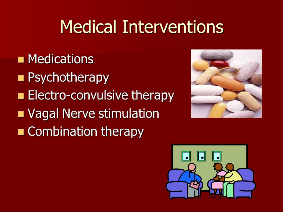 Medical Interventions Medications Medications Psychotherapy Psychotherapy Electro-convulsive therapy Electro-convulsive therapy Vagal Nerve stimulation Vagal Nerve stimulation Combination therapy Combination therapy