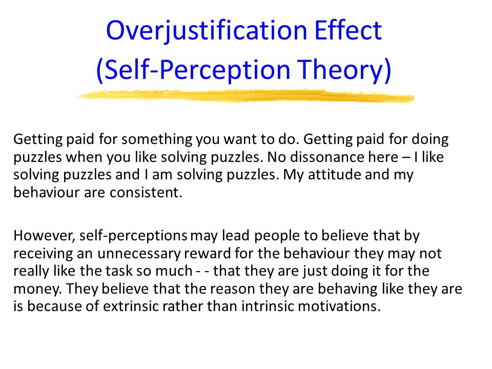 Overjustification Effect (Self-Perception Theory) Getting paid for something you want to do.