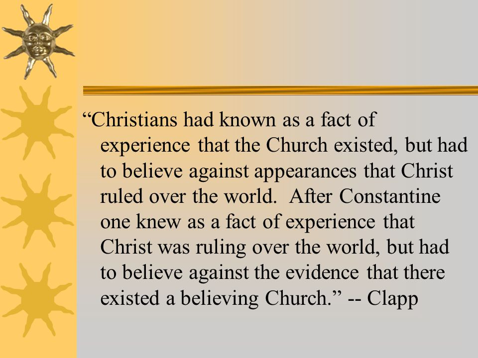 Christians had known as a fact of experience that the Church existed, but had to believe against appearances that Christ ruled over the world.