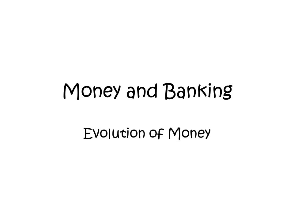 Money and Banking Evolution of Money