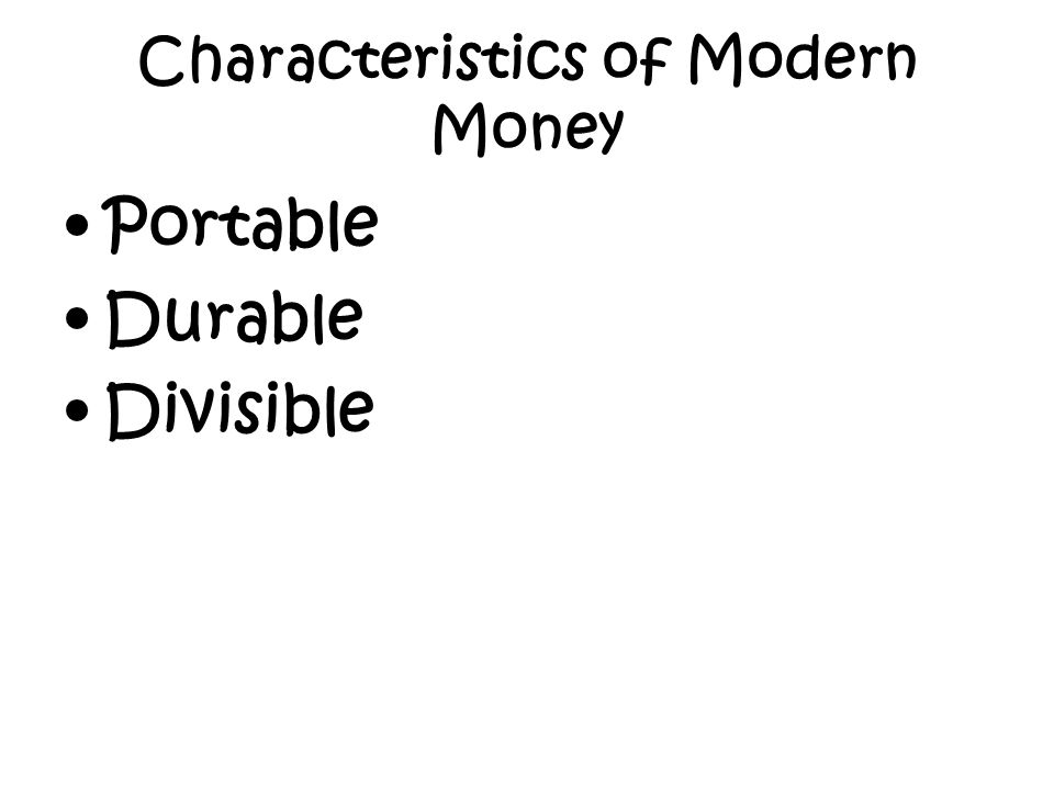 Portable Durable Divisible Characteristics of Modern Money