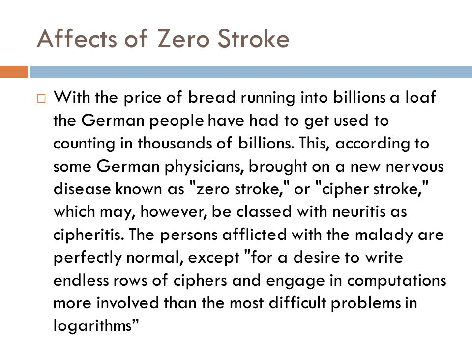 Affects of Zero Stroke  With the price of bread running into billions a loaf the German people have had to get used to counting in thousands of billions.