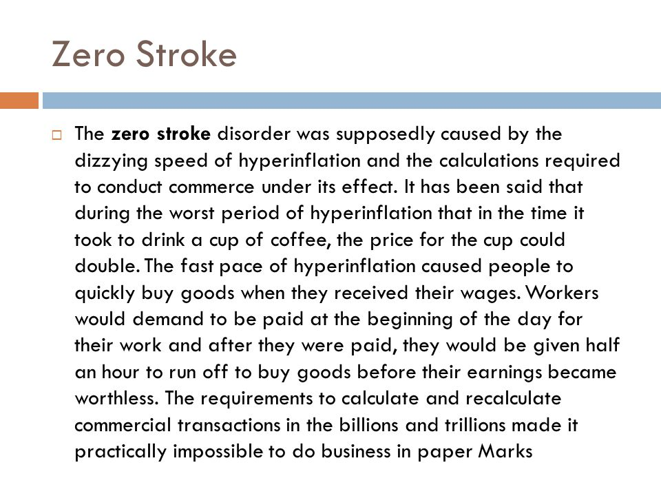 Zero Stroke  The zero stroke disorder was supposedly caused by the dizzying speed of hyperinflation and the calculations required to conduct commerce under its effect.