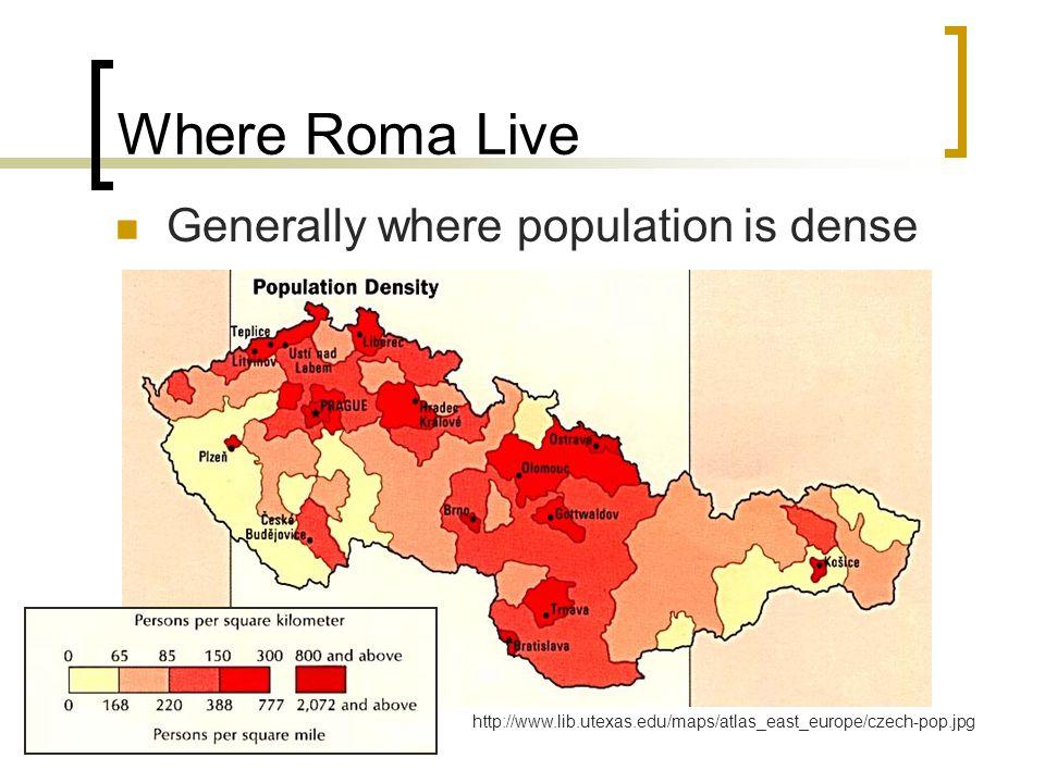 Where Roma Live Generally where population is dense http://www.lib.utexas.edu/maps/atlas_east_europe/czech-pop.jpg