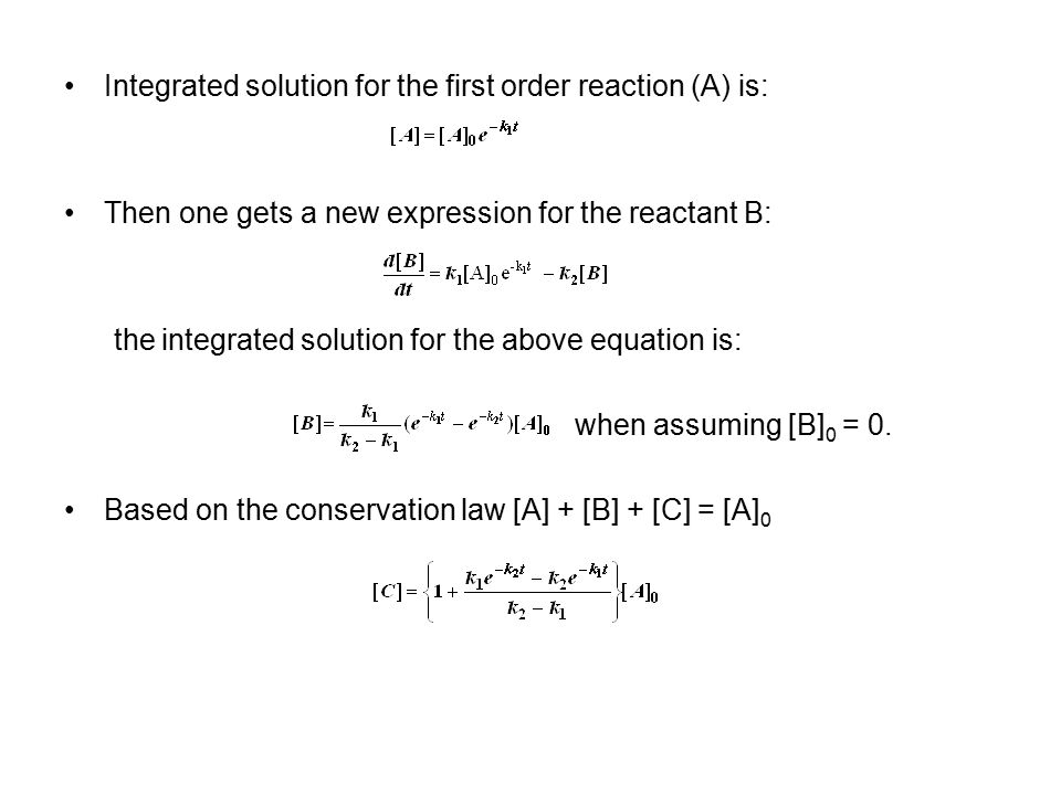 Integrated solution for the first order reaction (A) is: Then one gets a new expression for the reactant B: the integrated solution for the above equation is: when assuming [B] 0 = 0.