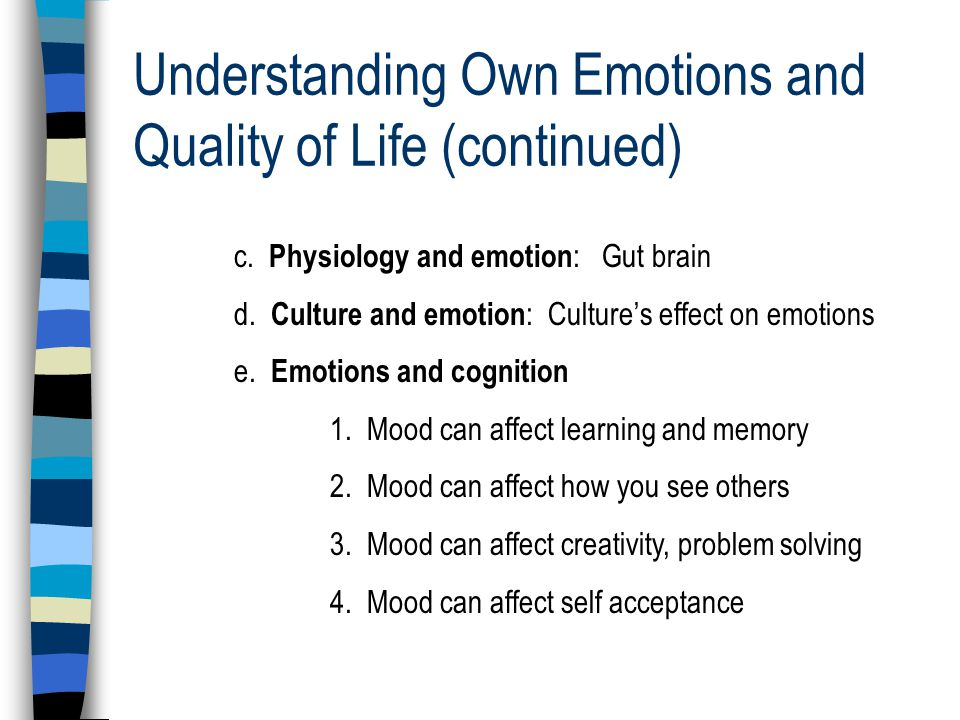 Understanding Own Emotions and Quality of Life (continued) c.