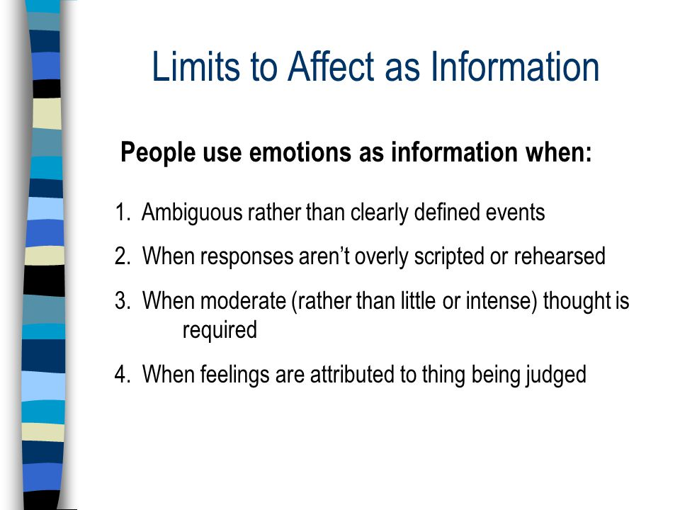 Limits to Affect as Information People use emotions as information when: 1.