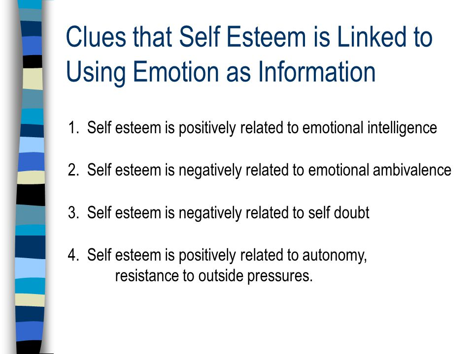 Clues that Self Esteem is Linked to Using Emotion as Information 1.
