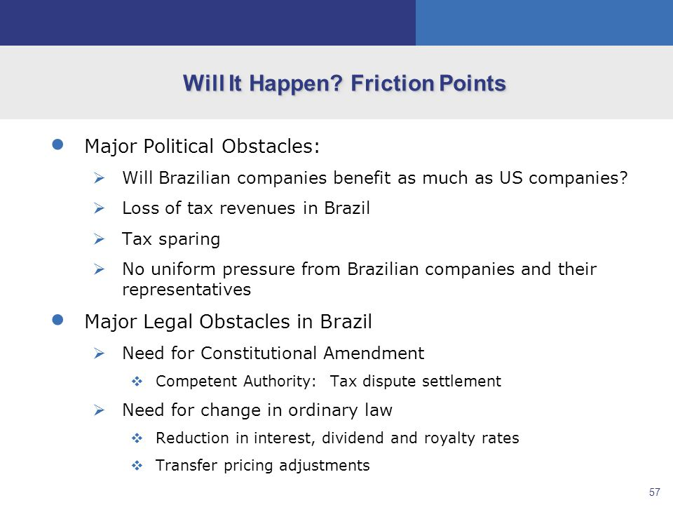 57 Will It Happen? Friction Points  Major Political Obstacles:  Will Brazilian companies benefit as much as US companies?  Loss of tax revenues in