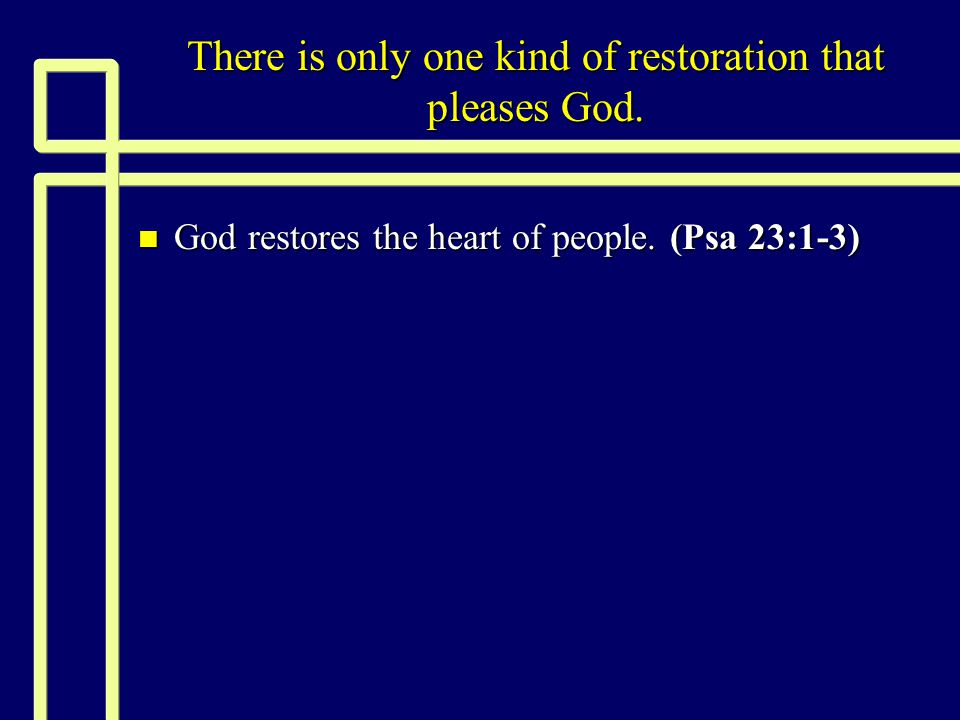 There is only one kind of restoration that pleases God.