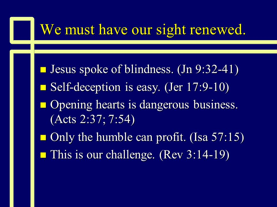 We must have our sight renewed. n Jesus spoke of blindness.