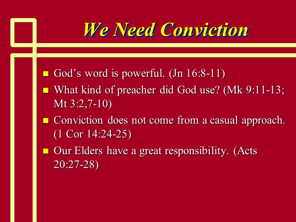 We Need Conviction n God's word is powerful. (Jn 16:8-11) n What kind of preacher did God use.
