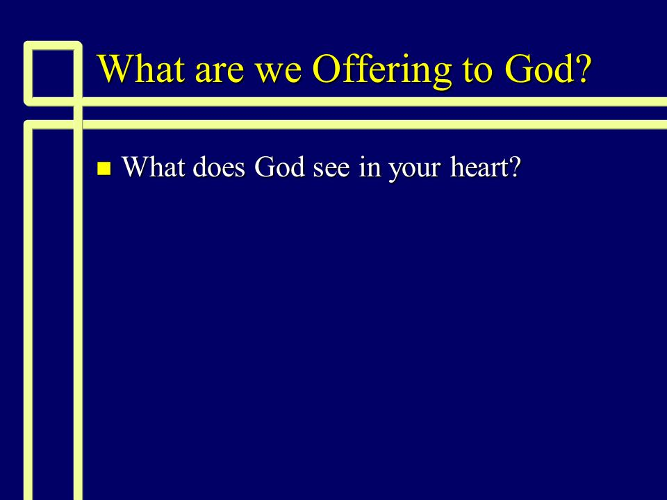 What are we Offering to God n What does God see in your heart