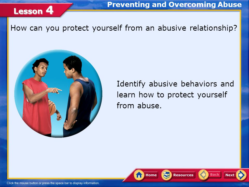 Lesson 4 Preventing and Overcoming Abuse How can you protect yourself from an abusive relationship.