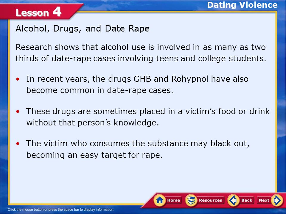 Alcohol, Drugs, and Date Rape Research shows that alcohol use is involved in as many as two thirds of date-rape cases involving teens and college students.