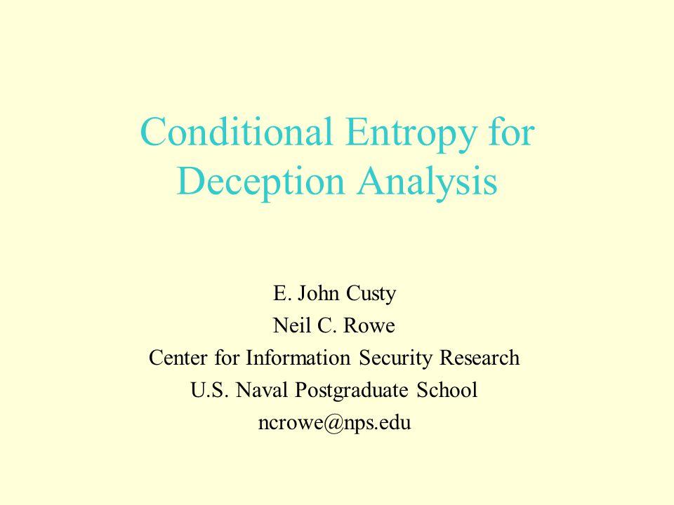 Conditional Entropy for Deception Analysis E. John Custy Neil C.