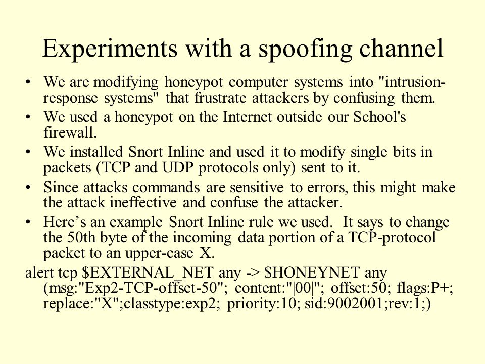 Experiments with a spoofing channel We are modifying honeypot computer systems into
